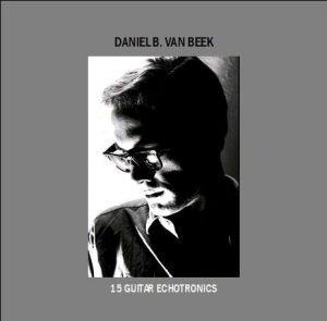 Daniel Bontjes van Beek: 15 Guitar Echotronics